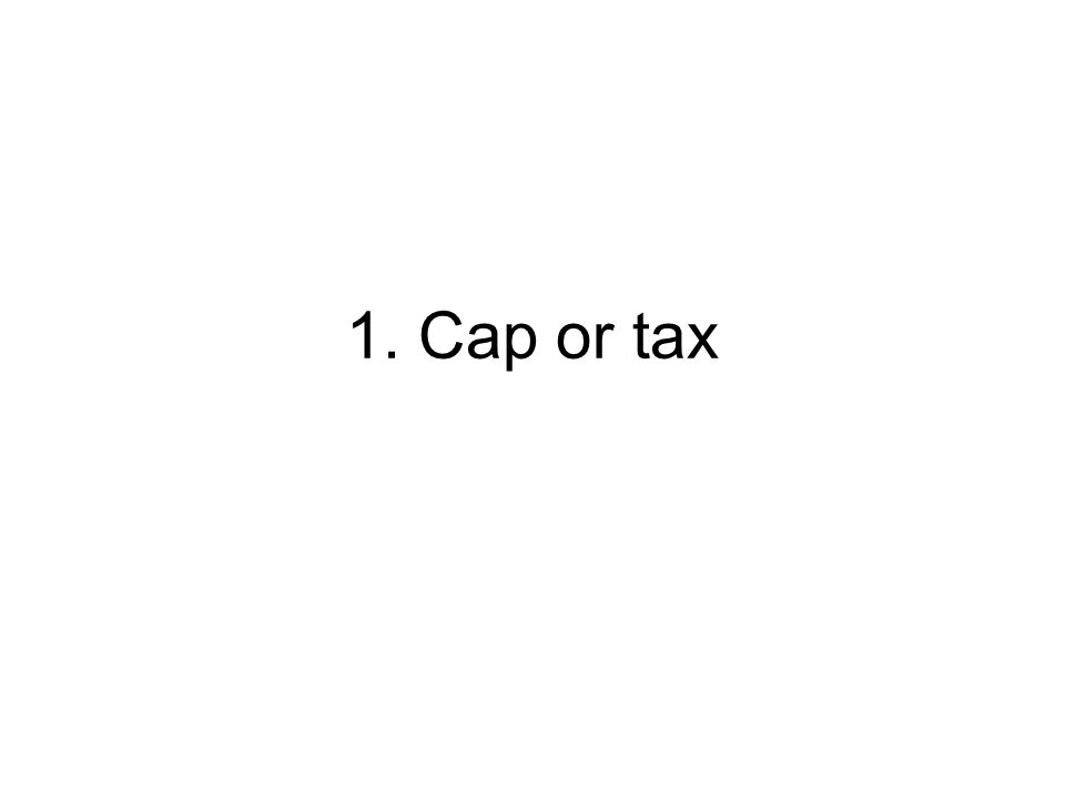 1. Cap or tax