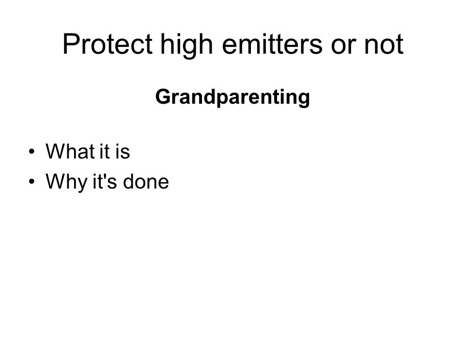 Protect high emitters or not Grandparenting What it is Why it s done
