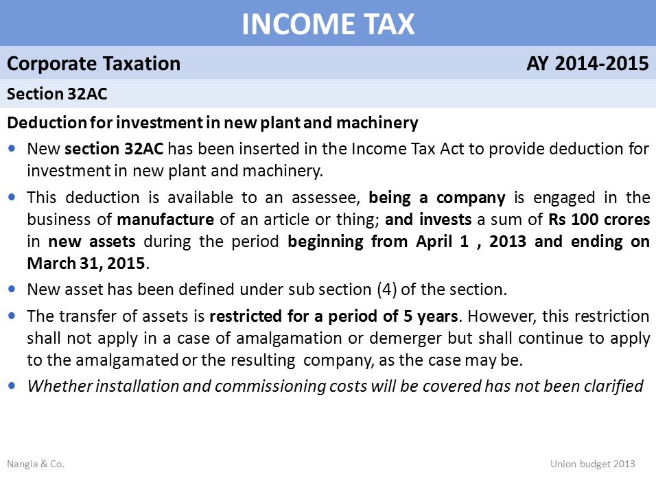INCOME TAX Corporate TaxationAY 2014-2015 Section 32AC Deduction for investment in new plant and machinery New section 32AC has been inserted in the Income Tax Act to provide deduction for investment in new plant and machinery.