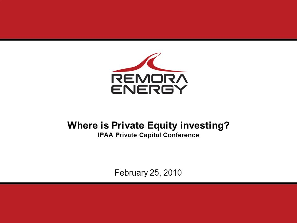 Where is Private Equity investing IPAA Private Capital Conference February 25, 2010