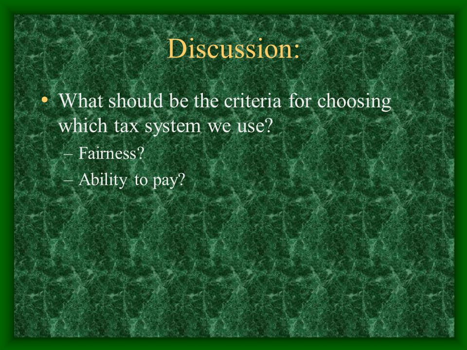 Discussion: What should be the criteria for choosing which tax system we use.