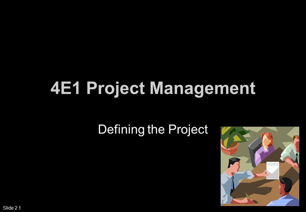 Slide 2.1 4E1 Project Management Defining the Project
