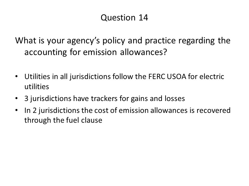 Question 14 What is your agency's policy and practice regarding the accounting for emission allowances.