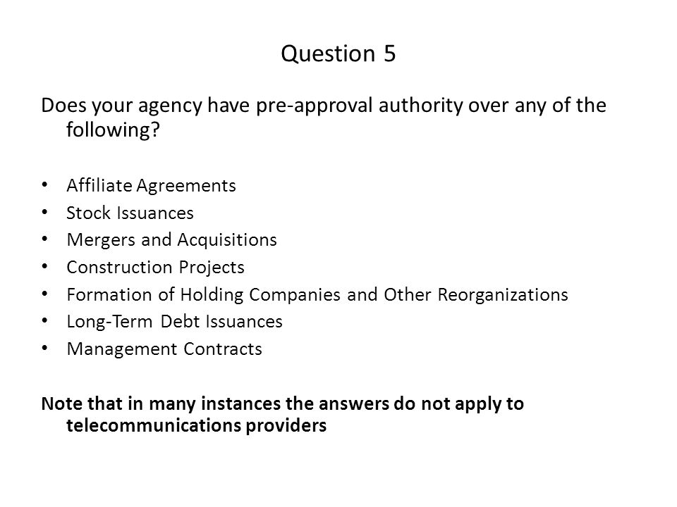 Question 5 Does your agency have pre-approval authority over any of the following.