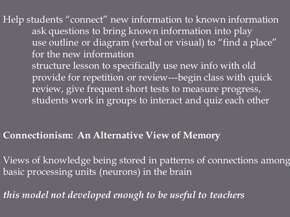 "Help students ""connect"" new information to known information ask questions to bring known information into play use outline or diagram (verbal or visu"
