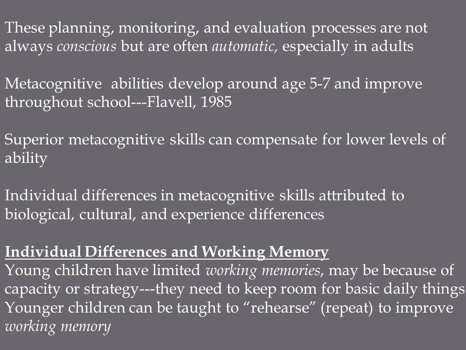 These planning, monitoring, and evaluation processes are not always conscious but are often automatic, especially in adults Metacognitive abilities de
