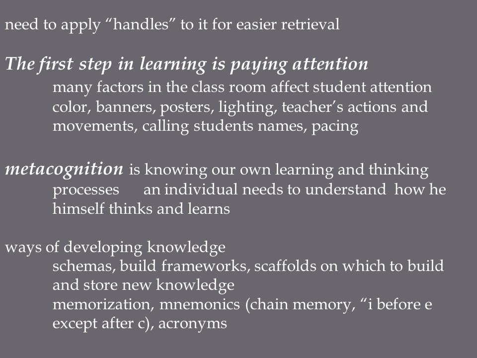 "need to apply ""handles"" to it for easier retrieval The first step in learning is paying attention many factors in the class room affect student attent"
