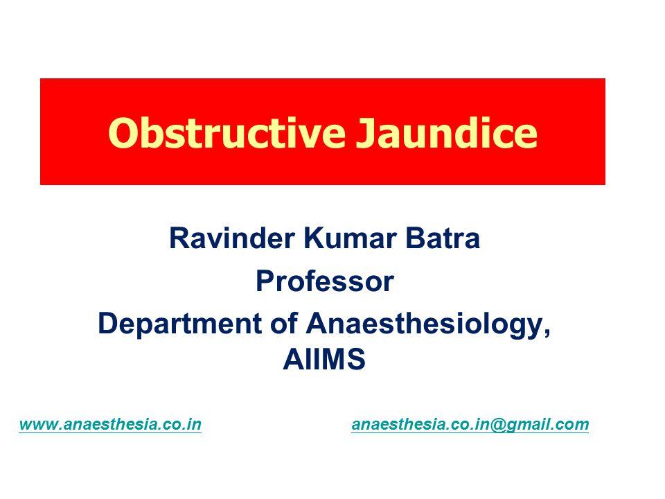 Ravinder Kumar Batra Professor Department of Anaesthesiology, AIIMS Obstructive Jaundice www.anaesthesia.co.inwww.anaesthesia.co.in anaesthesia.co.in@