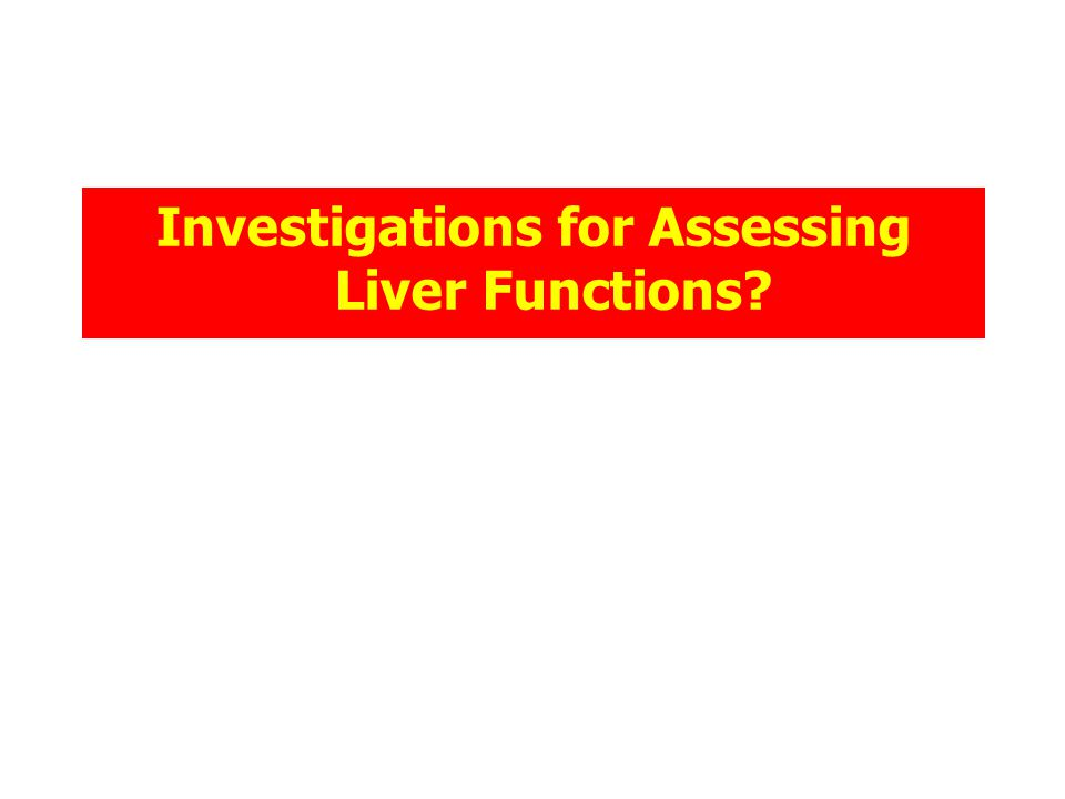 Investigations for Assessing Liver Functions?
