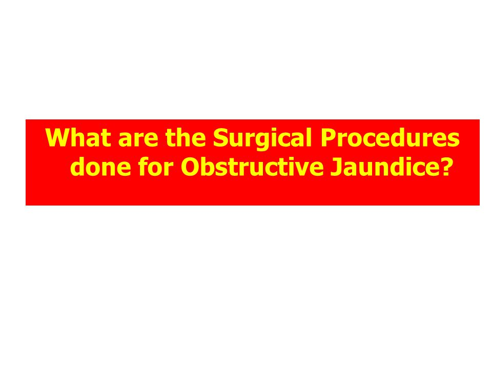 What are the Surgical Procedures done for Obstructive Jaundice?