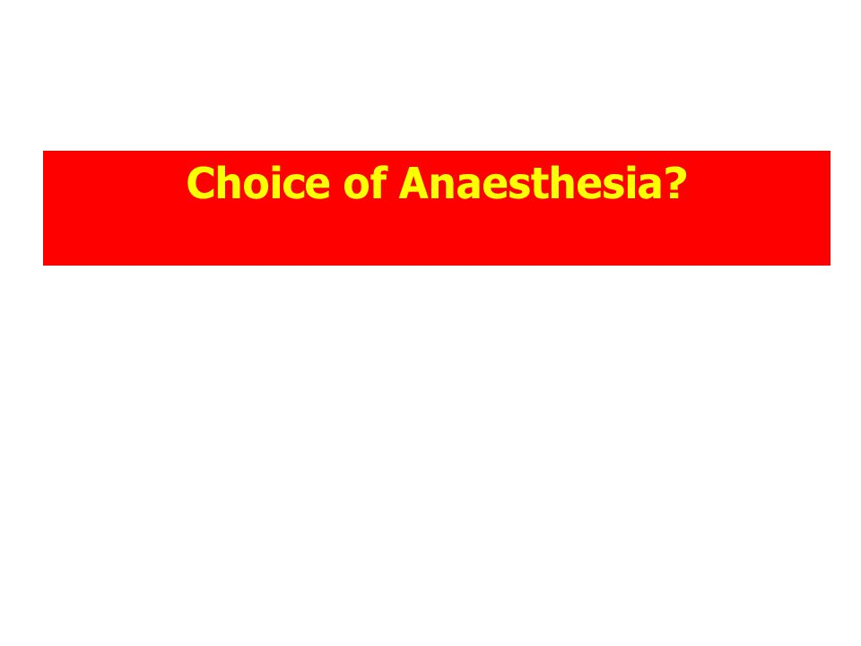 Choice of Anaesthesia?