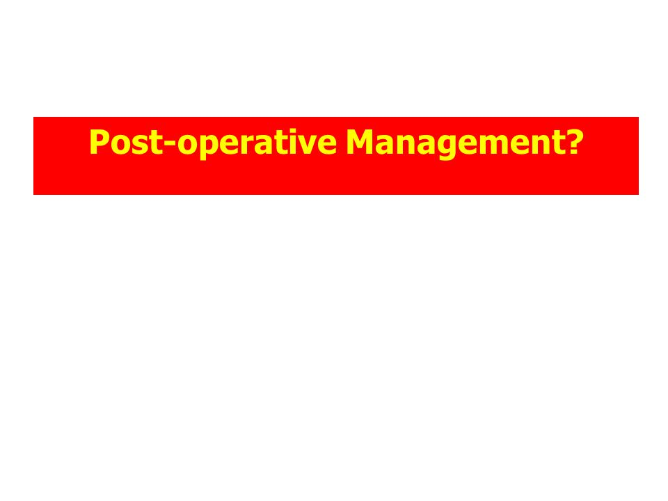 Post-operative Management?