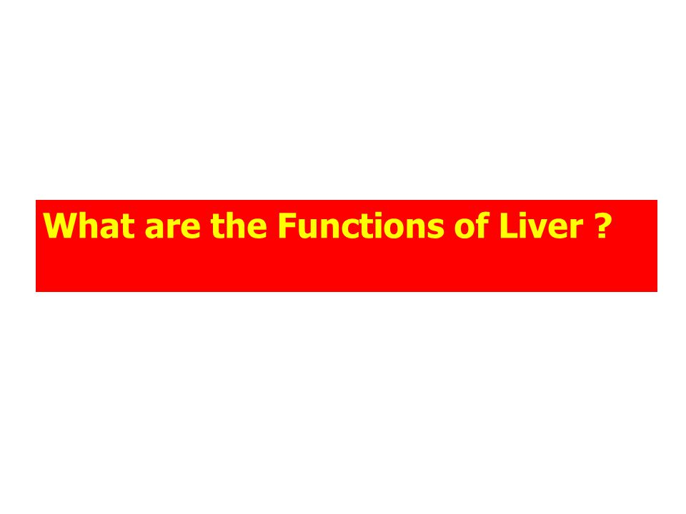 What are the Functions of Liver ?