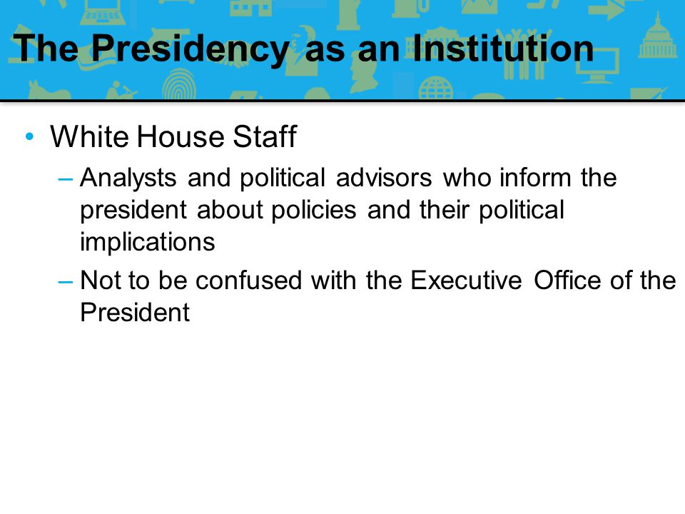 The Cabinet –Origin: Early presidents had a secretary who would store the president's papers in a cabinet –The Cabinet: Heads of the major executive branch departments