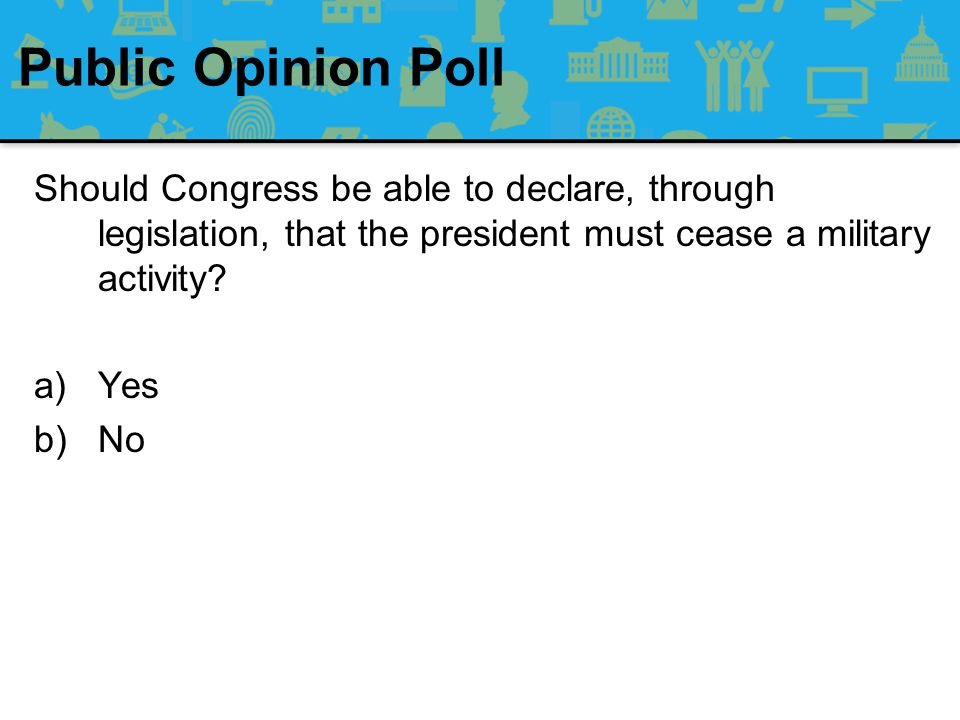 Public Opinion Poll Which branch of government do you believe should be most powerful? a)Congress b)Presidency c)Judiciary