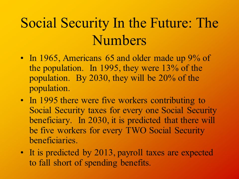 Social Security In the Future: The Numbers In 1965, Americans 65 and older made up 9% of the population.