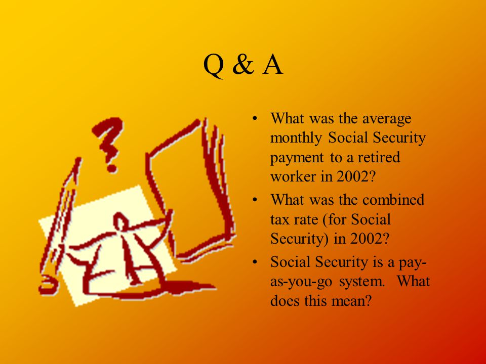 Q & A What was the average monthly Social Security payment to a retired worker in 2002? What was the combined tax rate (for Social Security) in 2002?