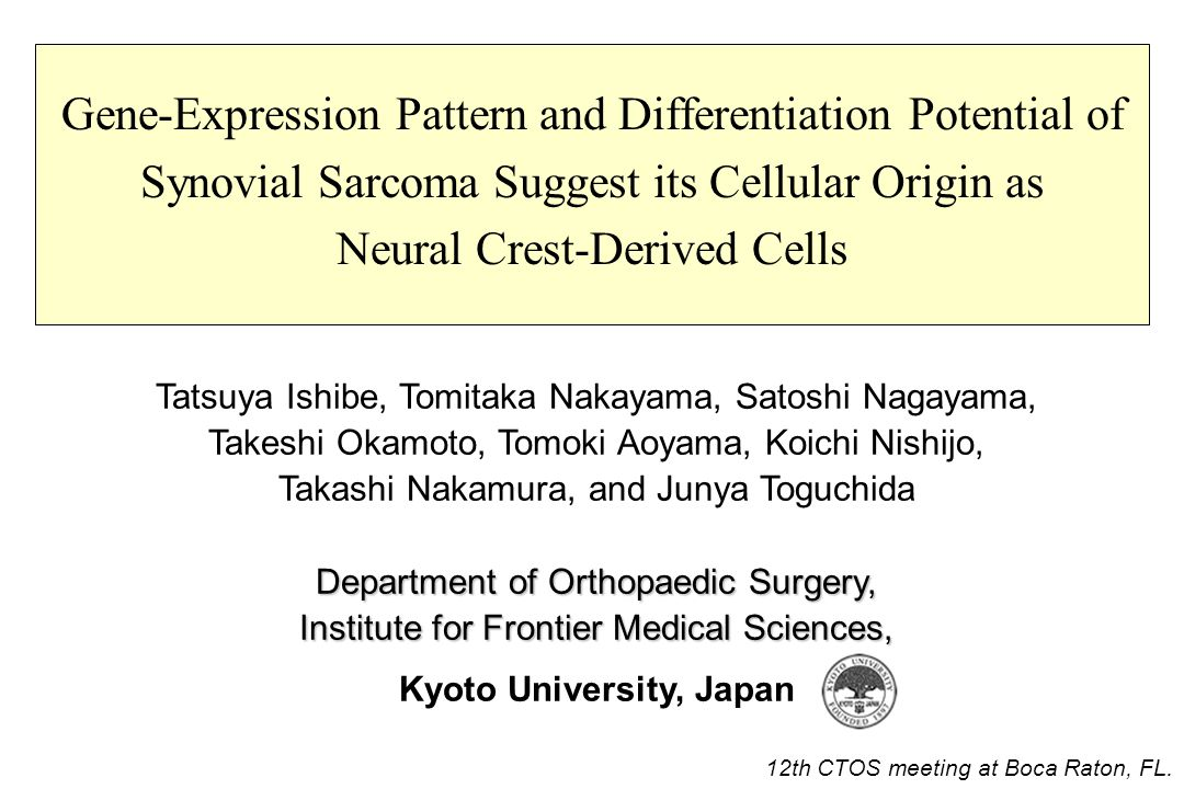 Gene-Expression Pattern and Differentiation Potential of Synovial Sarcoma Suggest its Cellular Origin as Neural Crest-Derived Cells Tatsuya Ishibe, To