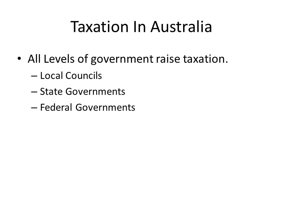 Taxation In Australia All Levels of government raise taxation.