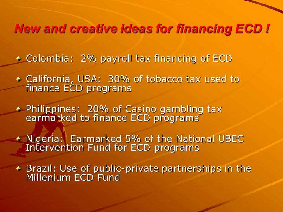 New and creative ideas for financing ECD .