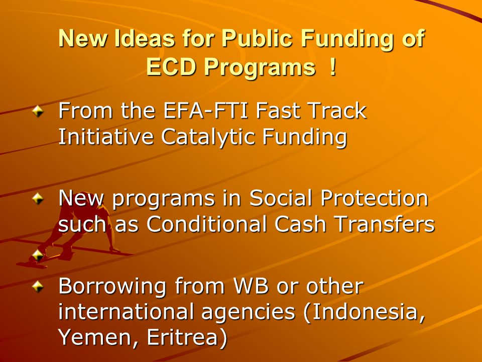 New Ideas for Public Funding of ECD Programs .