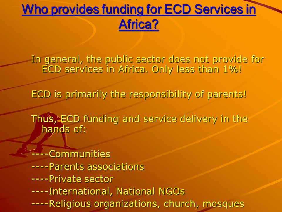 Who provides funding for ECD Services in Africa. Who provides funding for ECD Services in Africa.
