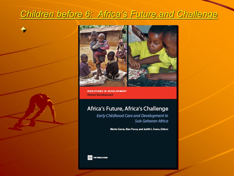 Children before 6: Africa's Future,and Challenge