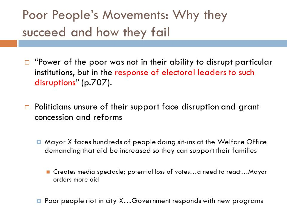 Poor People's Movements: Why they succeed and how they fail  Power of the poor was not in their ability to disrupt particular institutions, but in the response of electoral leaders to such disruptions (p.707).
