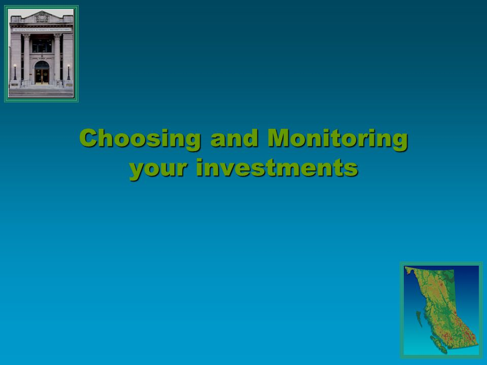 Choosing and Monitoring your investments
