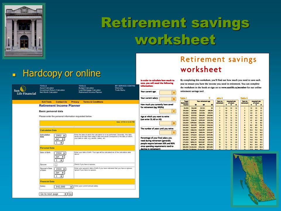 Retirement savings worksheet Hardcopy or online Hardcopy or online