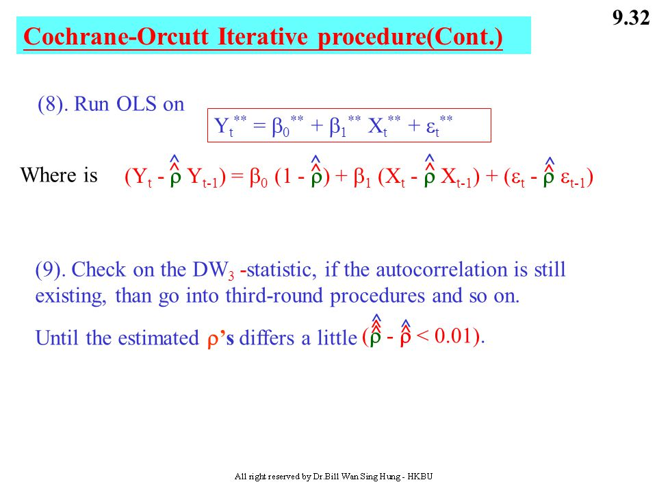 9.31 Cochrane-Orcutt 4. Cochrane-Orcutt Iterative Procedure (5). If DW test shows that the autocorrelation still existing, than it needs to iterate th