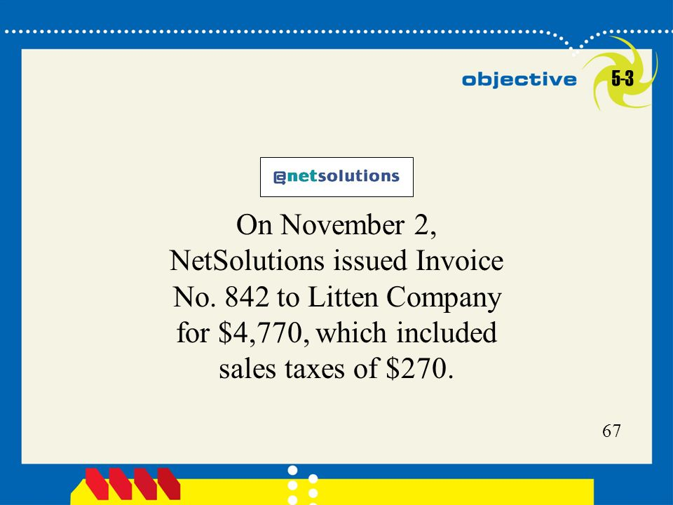 67 On November 2, NetSolutions issued Invoice No. 842 to Litten Company for $4,770, which included sales taxes of $270. 5-3