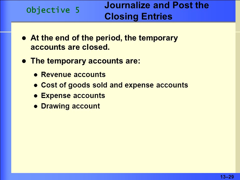 13–29 At the end of the period, the temporary accounts are closed.