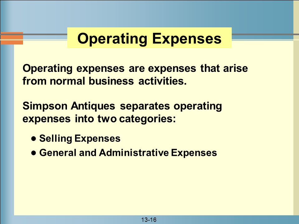 13-16 Operating expenses are expenses that arise from normal business activities. Operating Expenses Simpson Antiques separates operating expenses int