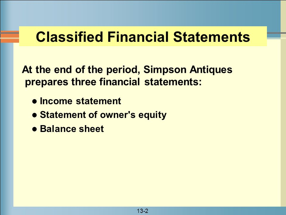 13-3 The the balance sheet is arranged in a classified format.