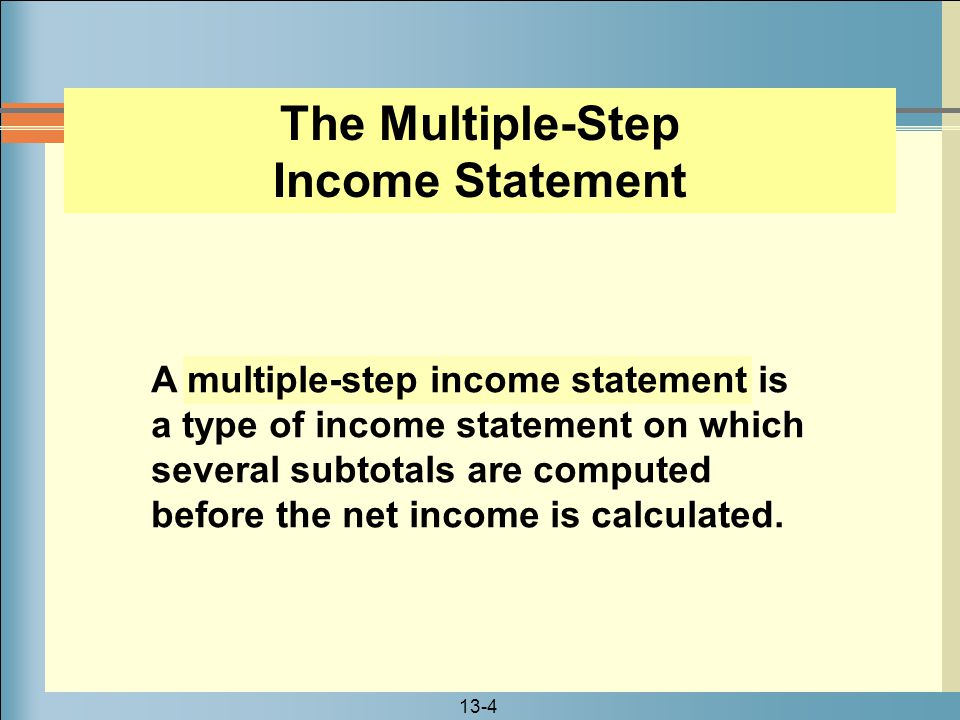 13-5 A single-step income statement is a format in which only one computation is needed to determine the net income.