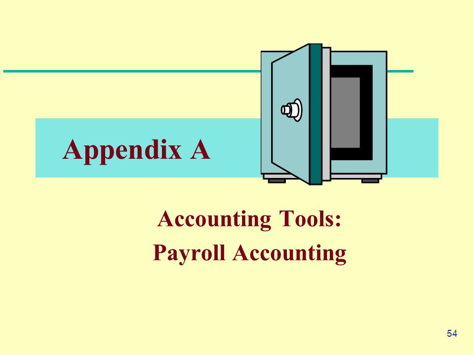 54 Appendix A Accounting Tools: Payroll Accounting