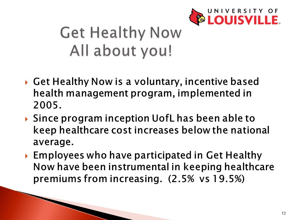  Get Healthy Now is a voluntary, incentive based health management program, implemented in 2005.