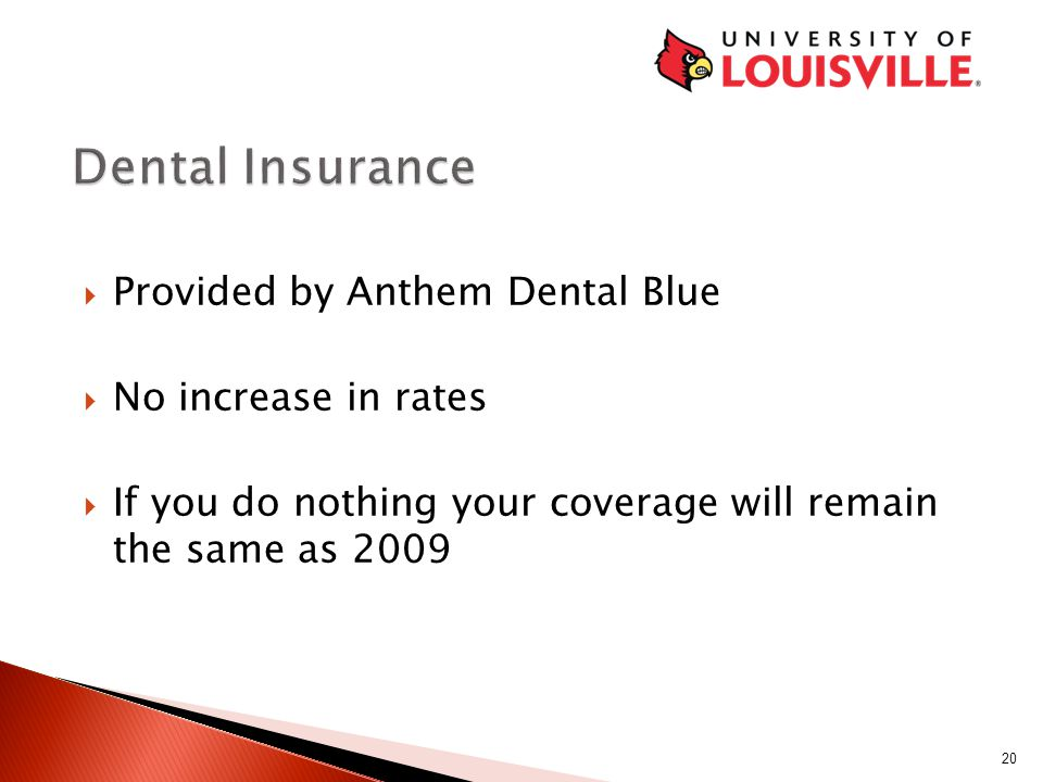  Provided by Anthem Dental Blue  No increase in rates  If you do nothing your coverage will remain the same as 2009 20