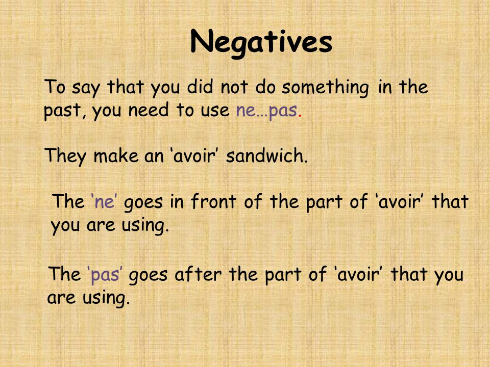 Negatives To say that you did not do something in the past, you need to use ne…pas.