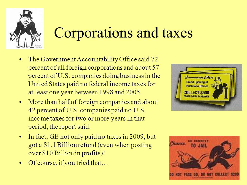 Corporations and taxes The Government Accountability Office said 72 percent of all foreign corporations and about 57 percent of U.S. companies doing b