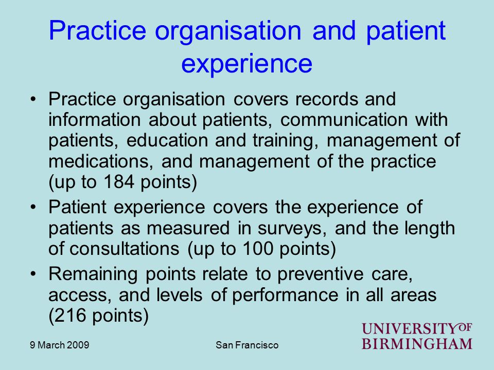 9 March 2009San Francisco Practice organisation and patient experience Practice organisation covers records and information about patients, communicat