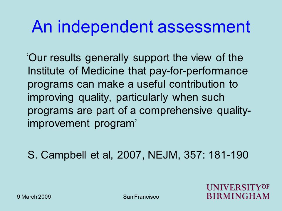 9 March 2009San Francisco An independent assessment 'Our results generally support the view of the Institute of Medicine that pay-for-performance prog