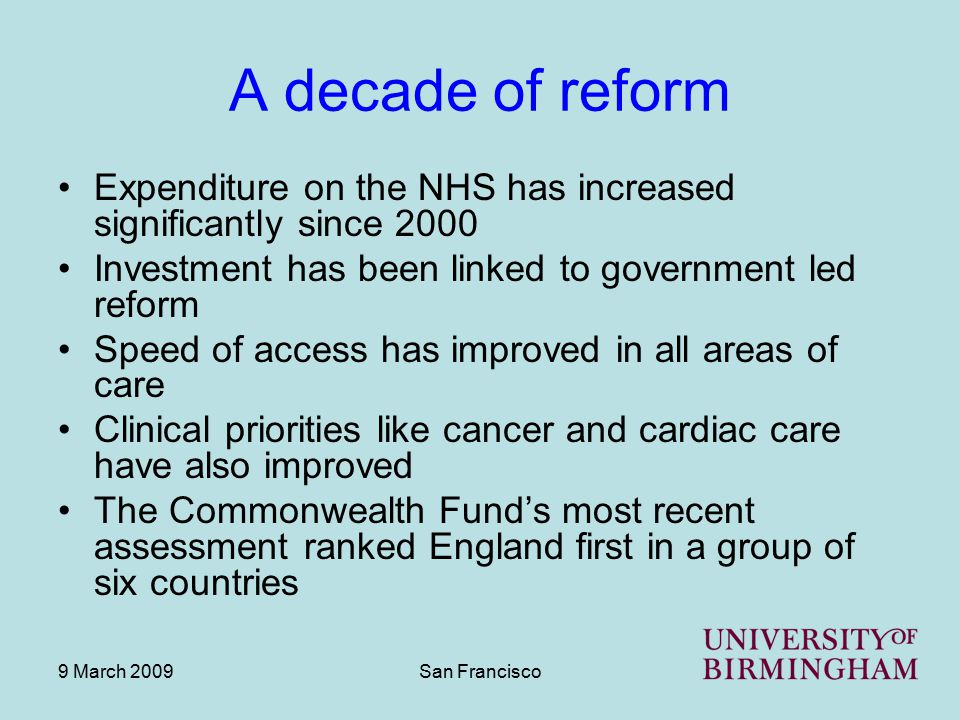 9 March 2009San Francisco P4P in England The main focus has been on primary care New contract agreed between government and the British Medical Association (BMA) came into effect in 2004 The contract rewards practices for the quality of care they provide, as well as retaining capitation payments Five years on a number of lessons have been learned