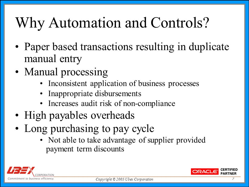 Copyright © 2005 Ubex Corporation 7 Why Automation and Controls.