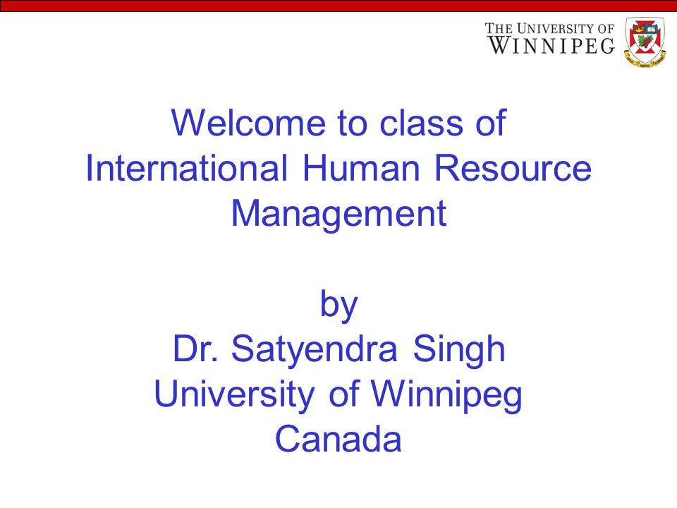 Welcome to class of International Human Resource Management by Dr.