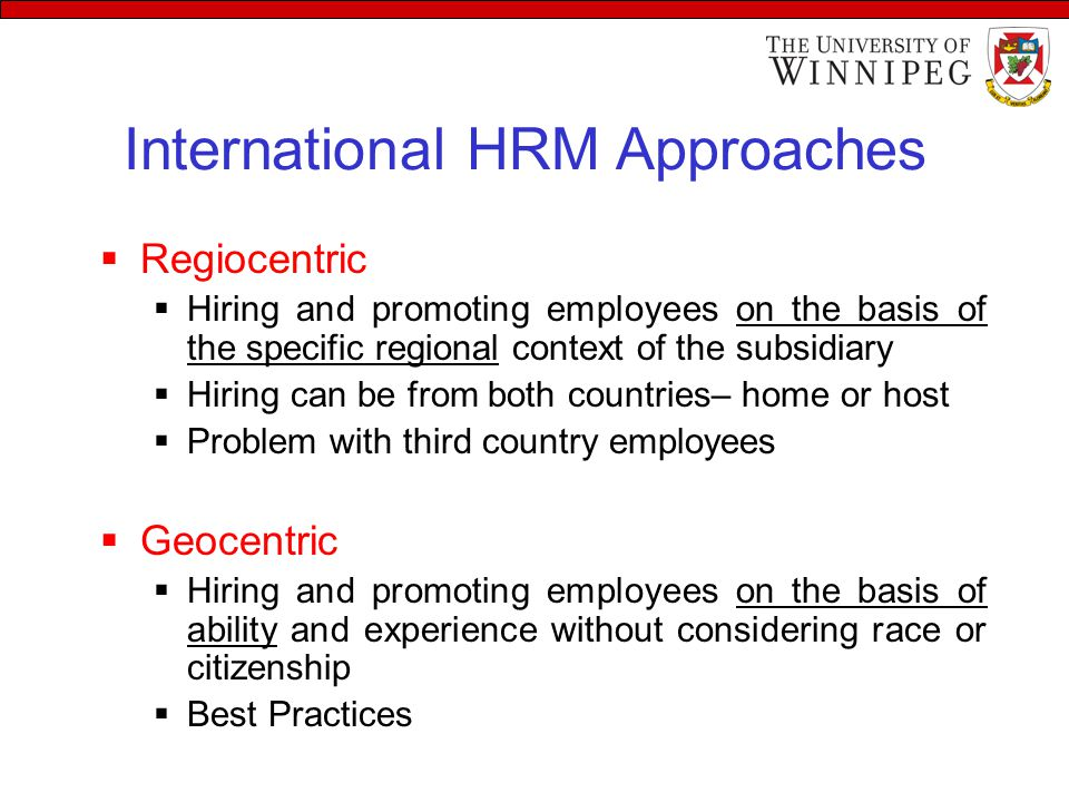 Recruitment, Selection and Training …  Parent Country National (PCNs) or Home Country National  Study of language and culture  Host Country National (HCN)  Hired in the host country  Third Country National