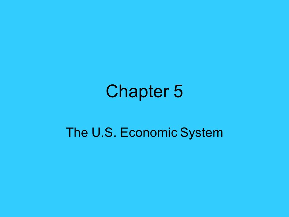 Chapter 5 The U.S. Economic System