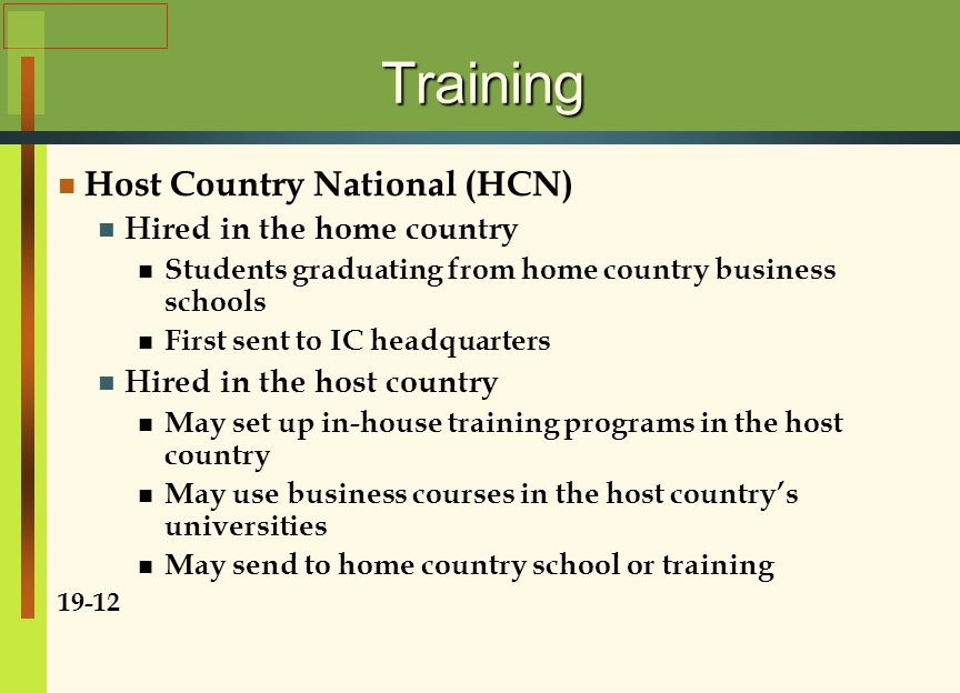 Training Host Country National (HCN) Hired in the home country Students graduating from home country business schools First sent to IC headquarters Hi