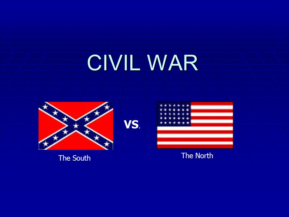 CIVIL WAR VS. The South The North